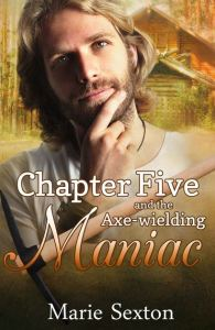 Chapter Five and the Axe Wielding Maniac